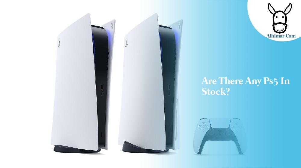Are there any ps5 in stock?