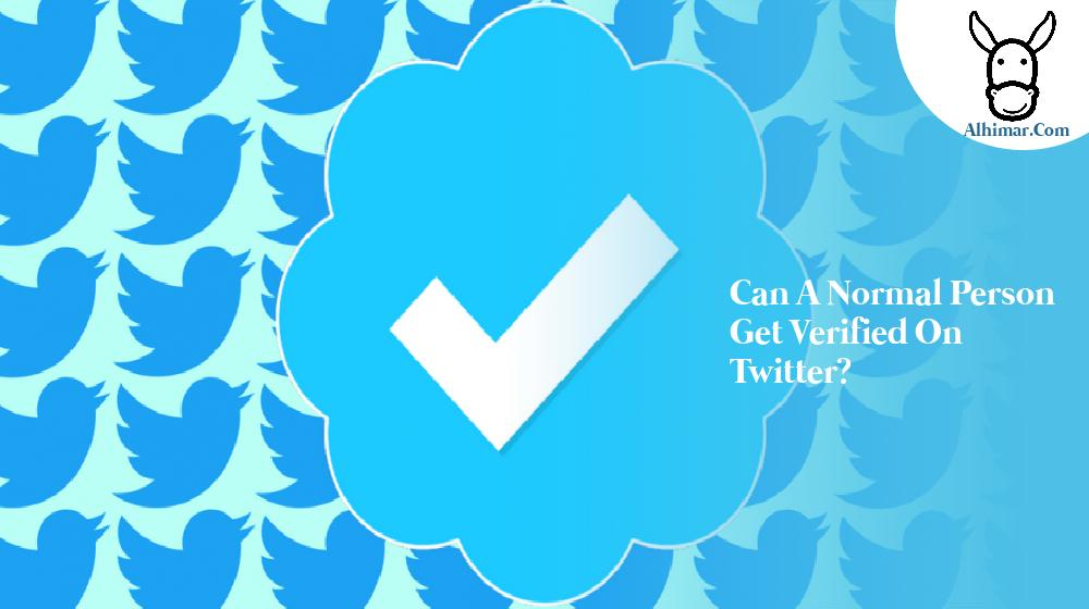 Can a normal person get verified on twitter?