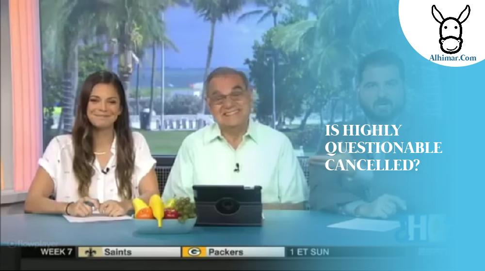 IS HIGHLY QUESTIONABLE CANCELLED?