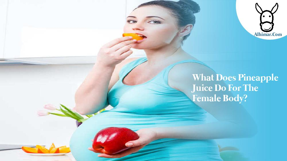 What does pineapple juice do for the female body?