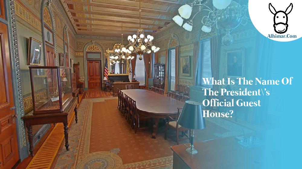What is the name of the President\'s official guest house?