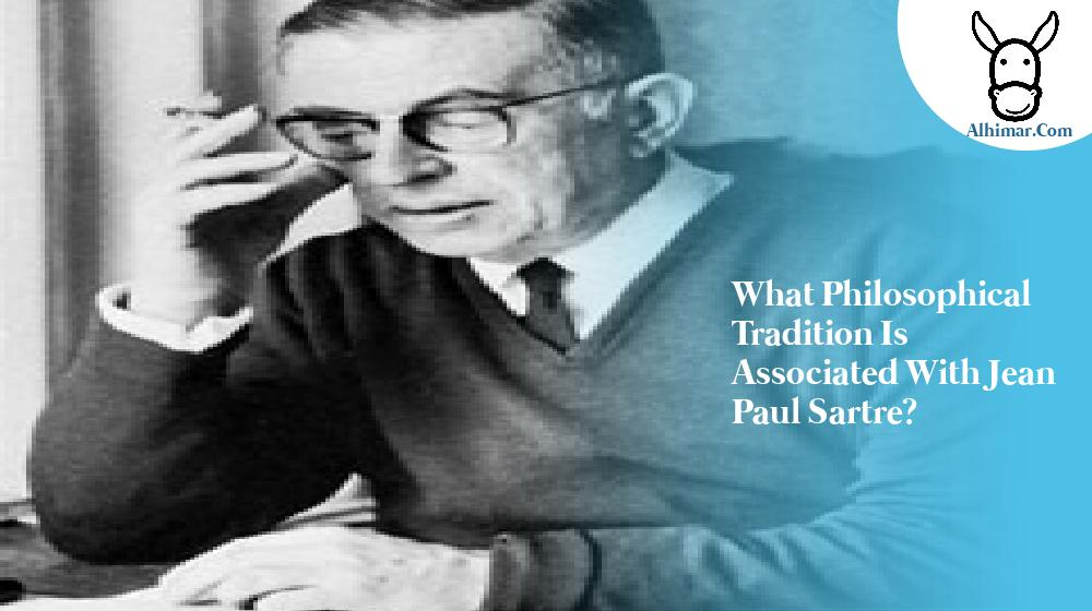 What philosophical tradition is associated with Jean Paul Sartre?