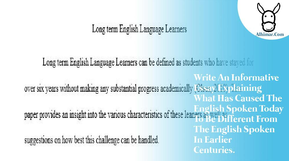 Write an informative essay explaining what has caused the english spoken today to be different from the english spoken in earlier centuries.