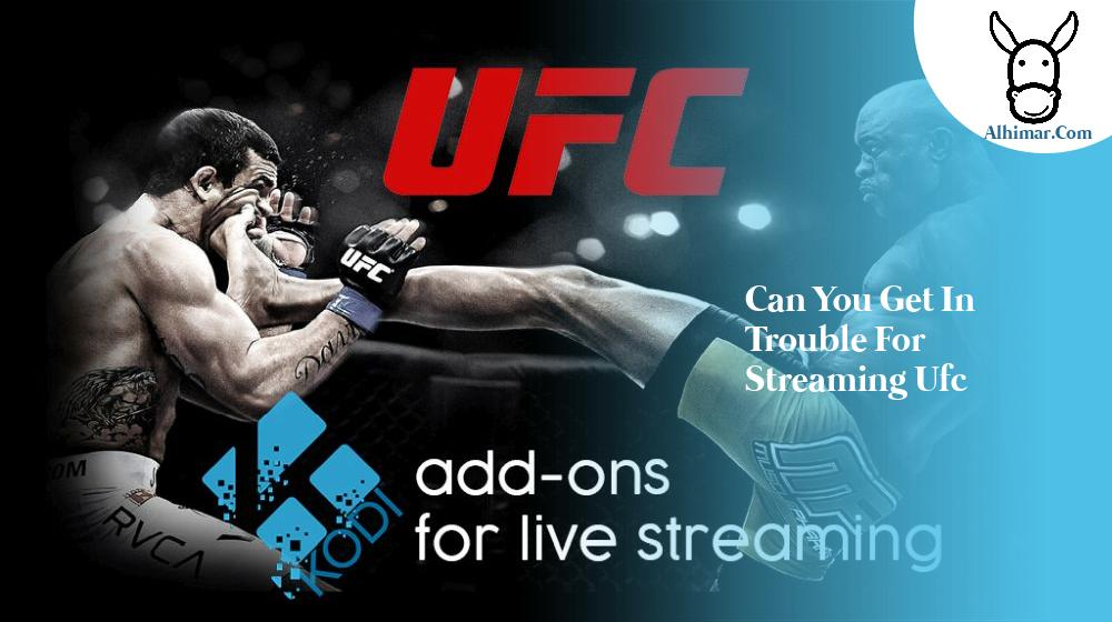can you get in trouble for streaming ufc