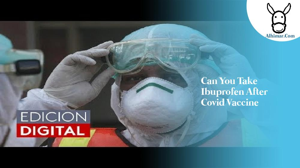 can you take ibuprofen after covid vaccine