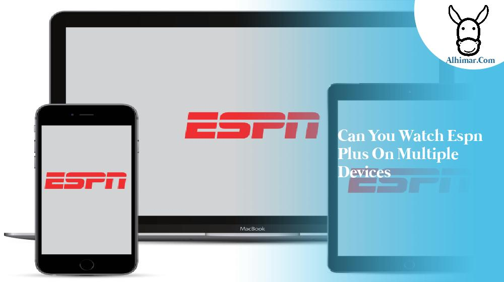 can you watch espn plus on multiple devices