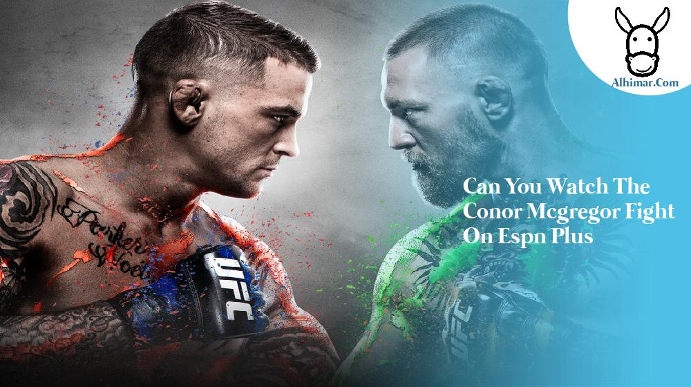 can you watch the conor mcgregor fight on espn plus