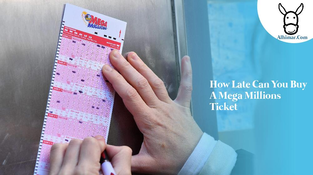 how late can you buy a mega millions ticket