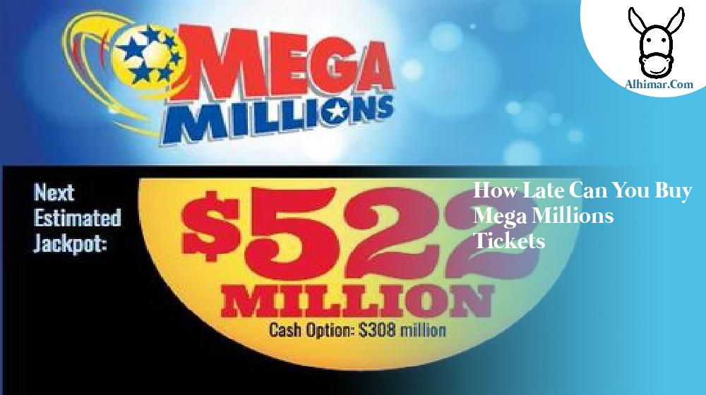 how late can you buy mega millions tickets