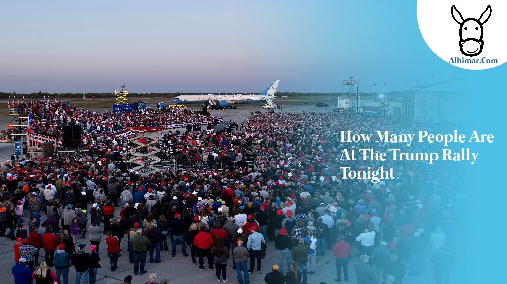 how many people are at the trump rally tonight