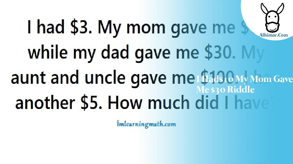 i had$10 my mom gave me $30 riddle