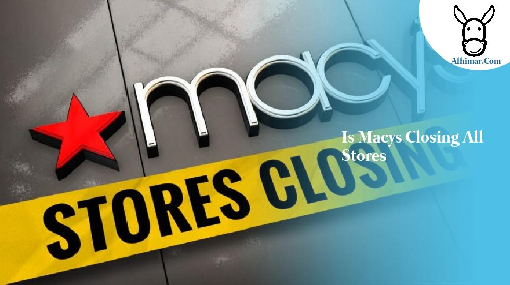is macys closing all stores