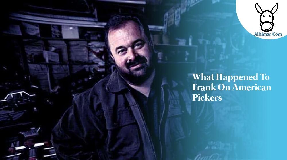 what happened to frank on american pickers