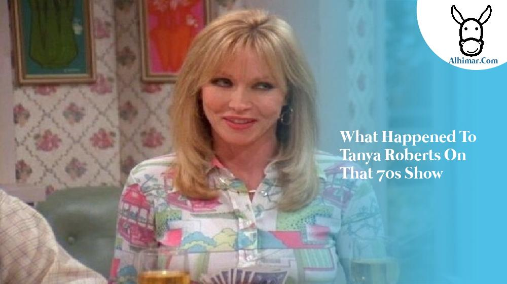 what happened to tanya roberts on that 70s show
