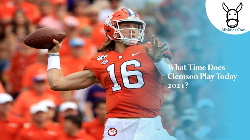 what time does clemson play today 2021?