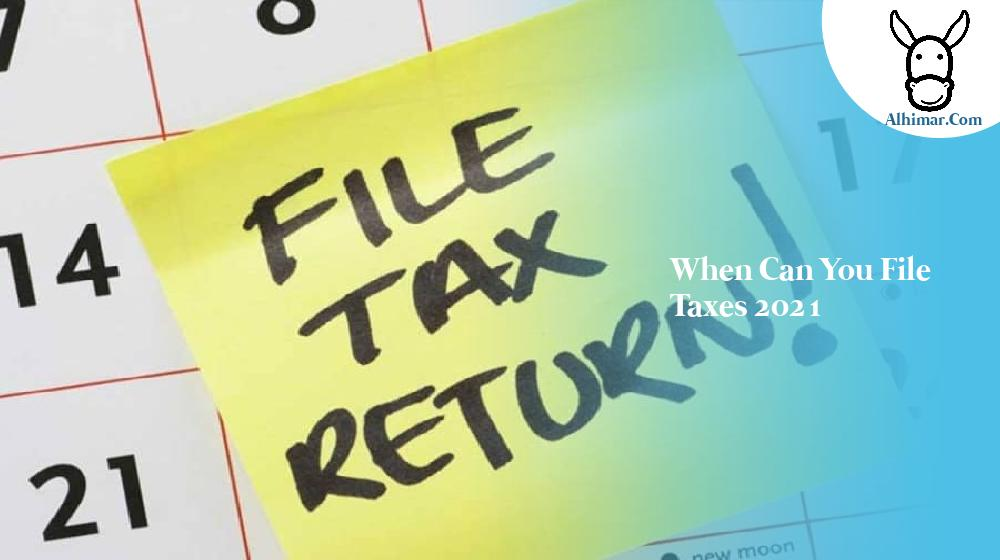 when can you file taxes 2021