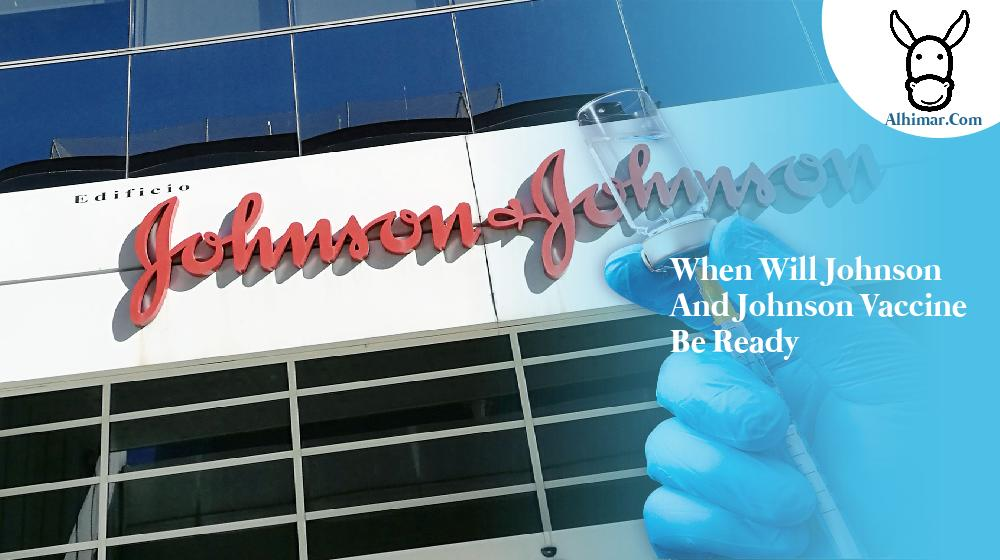 when will johnson and johnson vaccine be ready