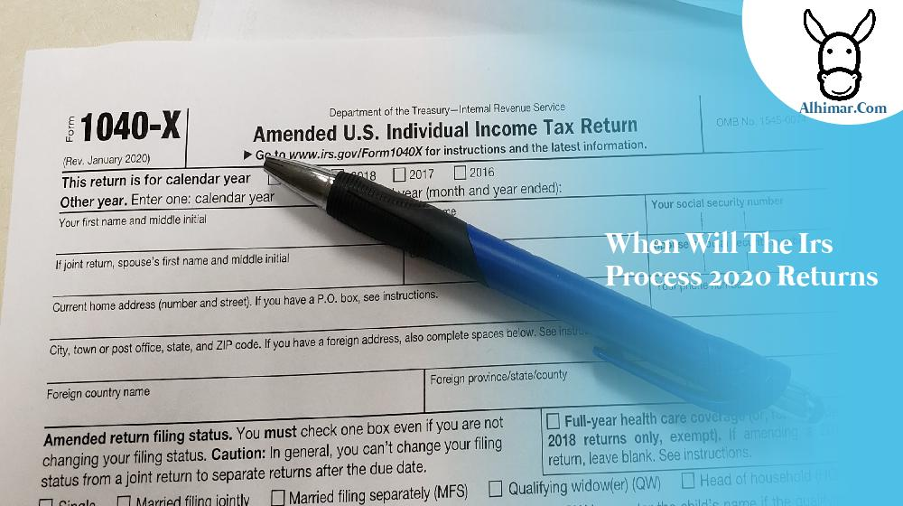 when will the irs process 2020 returns
