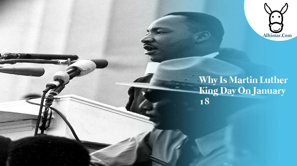 why is martin luther king day on january 18