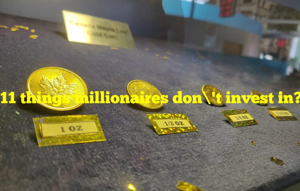 11 things millionaires don't invest in?