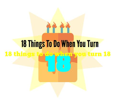 18 things to do when you turn 18