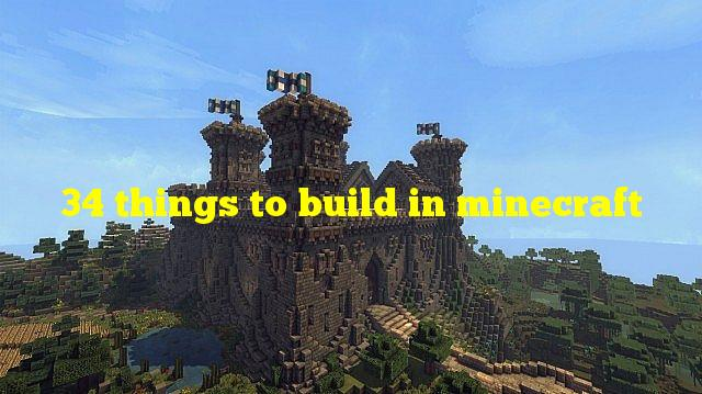 34 things to build in minecraft