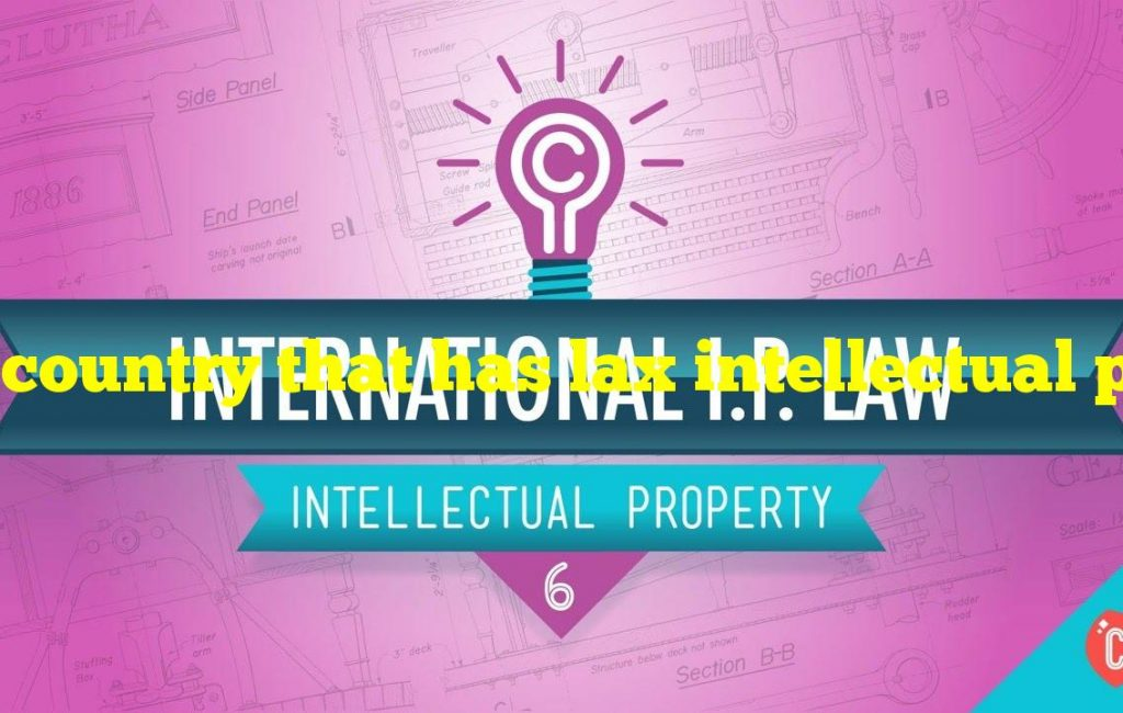 A country that has lax intellectual property laws will find that