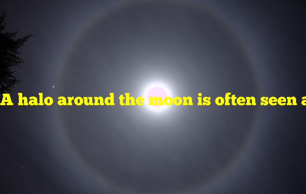 A halo around the moon is often seen along with what other optical phenomenon?