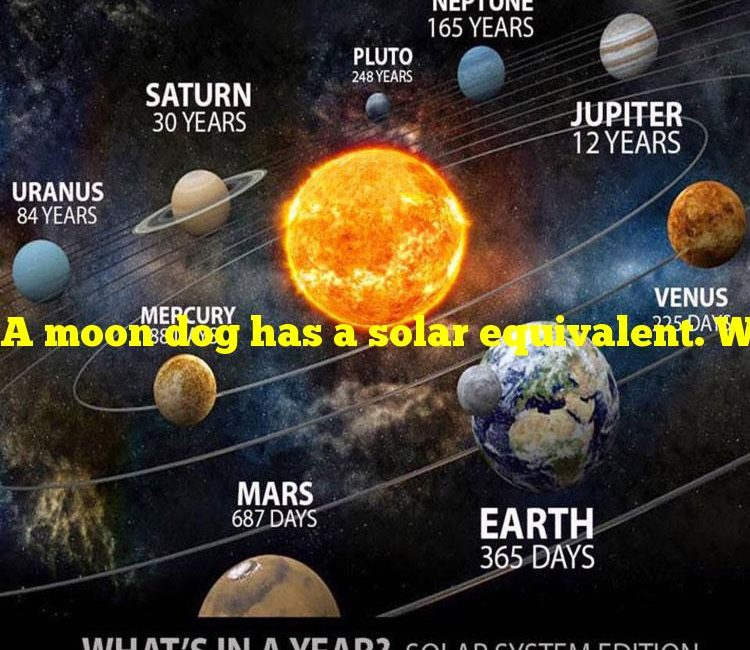 A moon dog has a solar equivalent. What is it called?