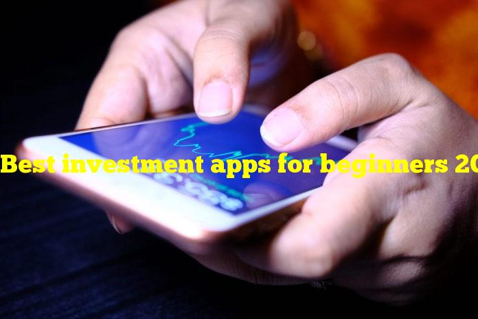 Best investment apps for beginners 2021