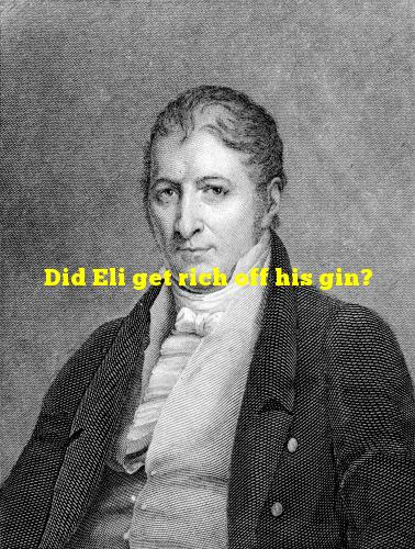 Did Eli get rich off his gin?