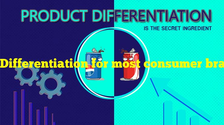 Differentiation for most consumer brands can be based on