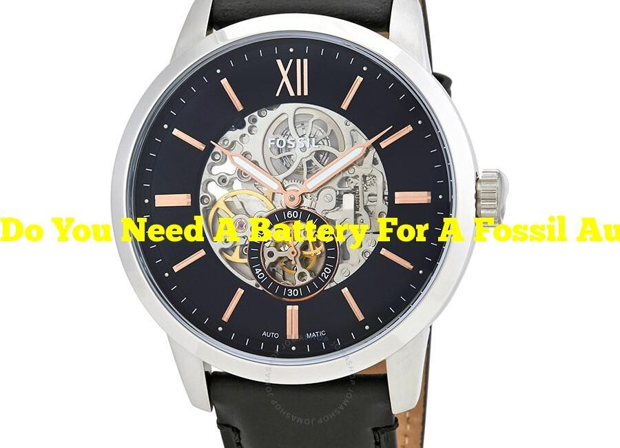 Do You Need A Battery For A Fossil Automatic ?