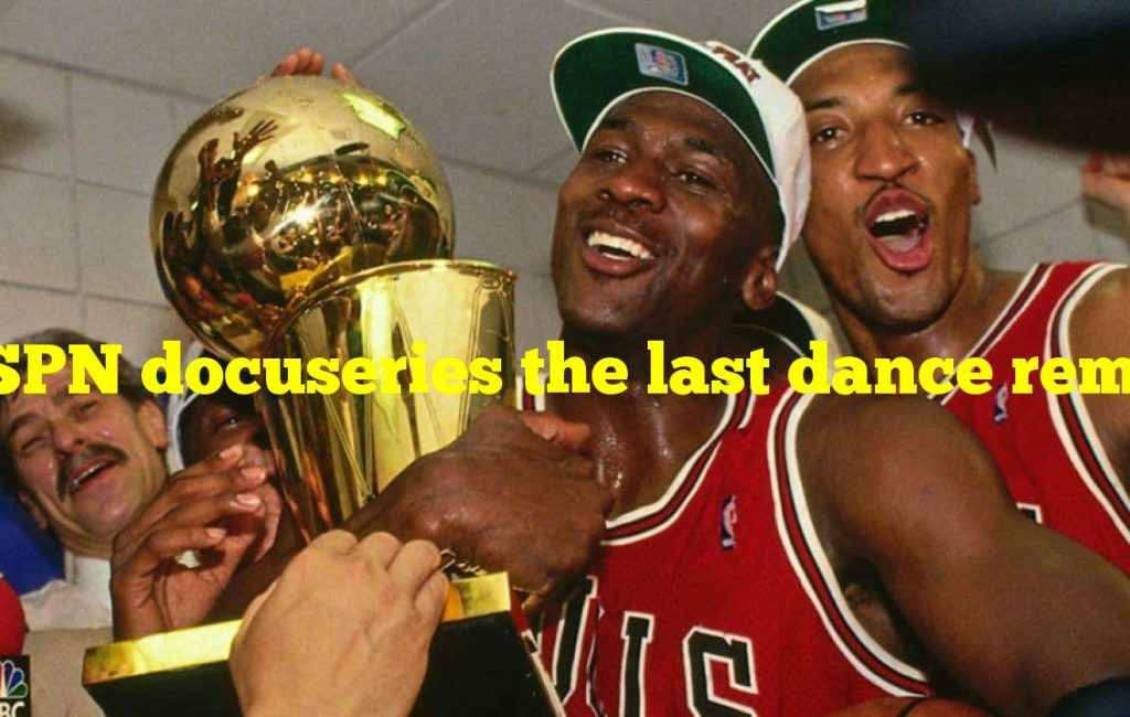 ESPN docuseries the last dance removed what teams quest for a sixth nba championship