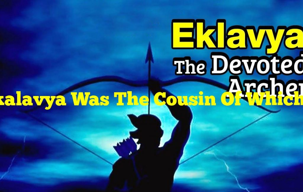 Ekalavya Was The Cousin Of Which Famous Character In The Mahabharata?