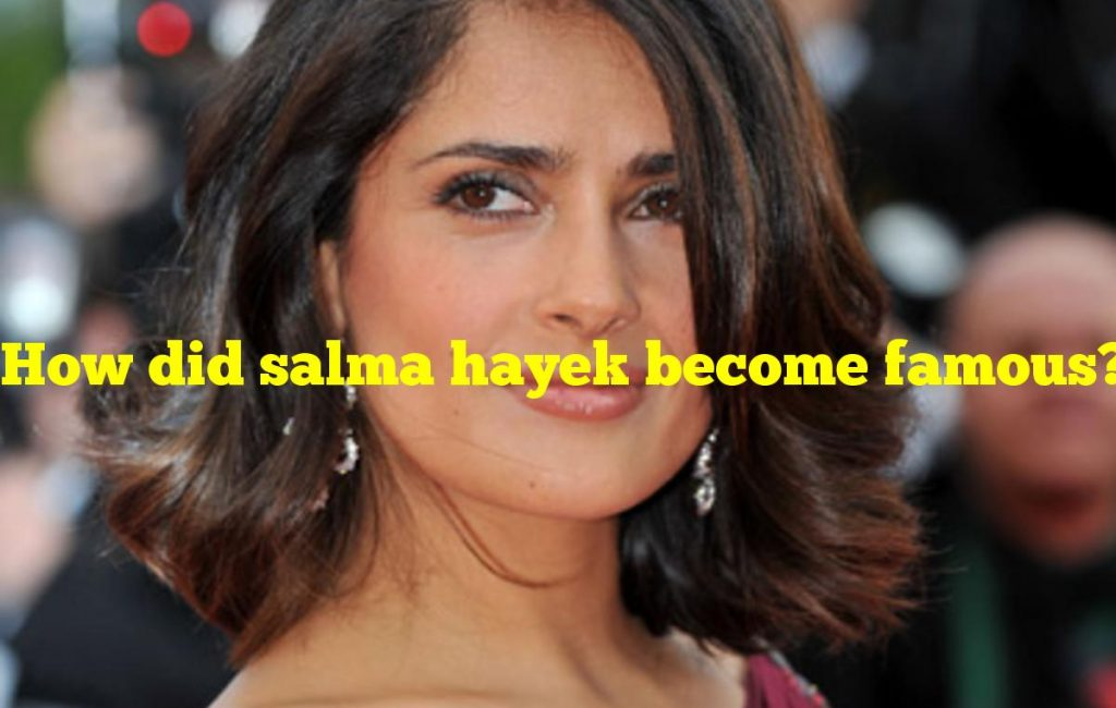 How did salma hayek become famous?