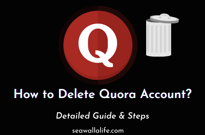 How to Delete Your Quora Account? (Detailed Guide)