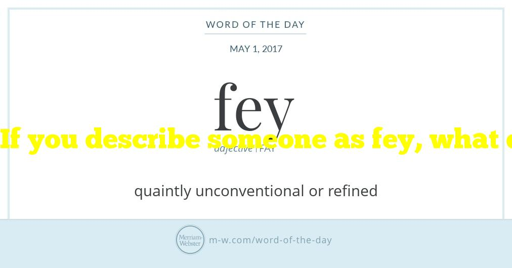 If you describe someone as fey, what do you mean?