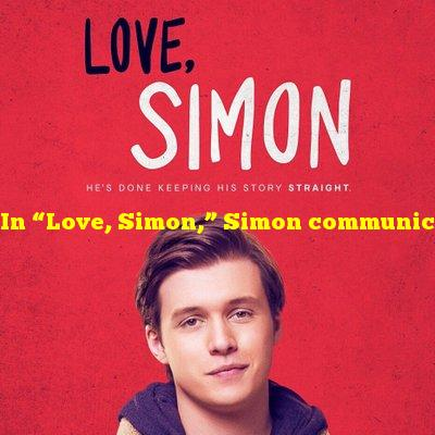 """In """"Love, Simon,"""" Simon communicates to a mystery boy using what?"""