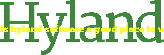 Is hyland software a good place to work