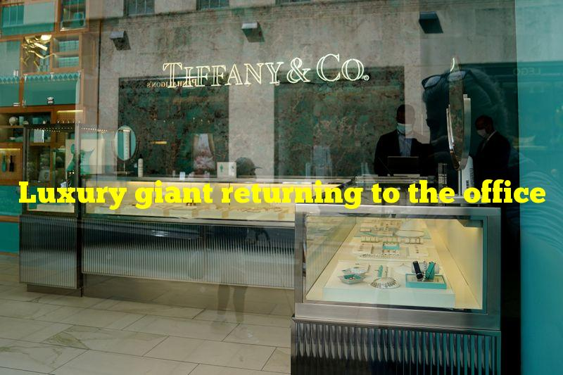 Luxury giant returning to the office