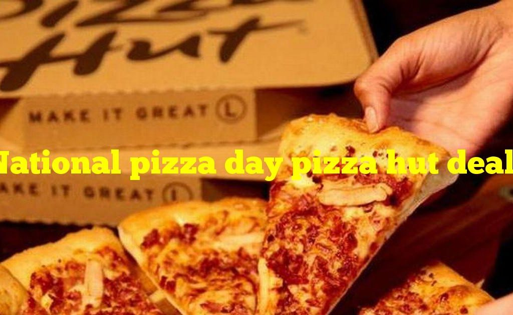 National pizza day pizza hut deals