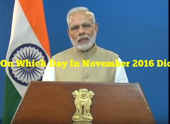 On Which Day In November 2016 Did PM Narendra Modi Announce Demonetisation?