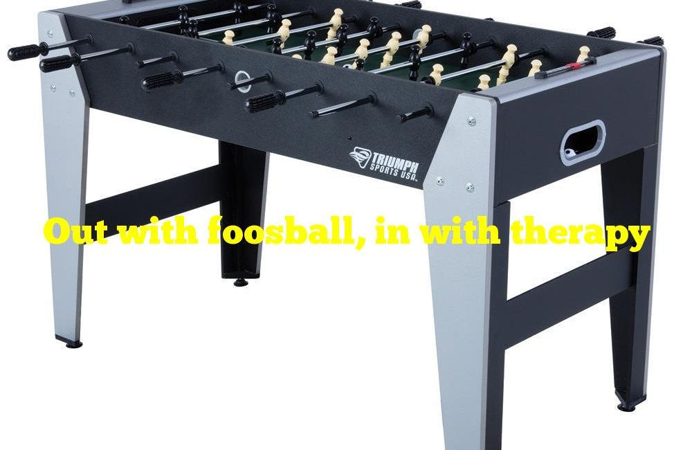 Out with foosball, in with therapy