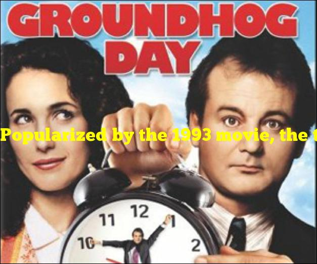 """Popularized by the 1993 movie, the term """"Groundhog Day"""" means what?"""