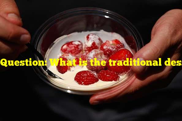 Question: What is the traditional dessert food served at the tennis championships at Wimbledon? Strawberries and cream