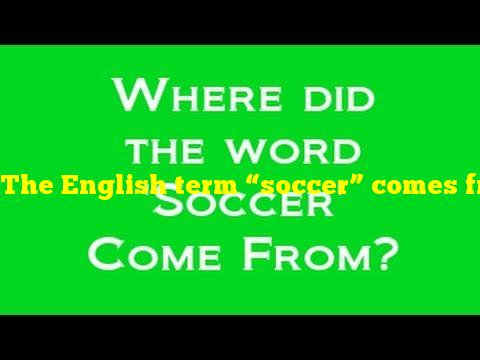 """The English term """"soccer"""" comes from what word?"""