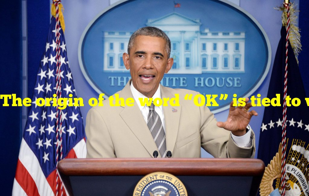 "The origin of the word ""OK"" is tied to which President?"