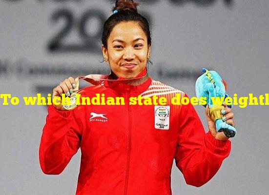 To which Indian state does weightlifting world-champion Saikhom Mirabai Chanu belong?