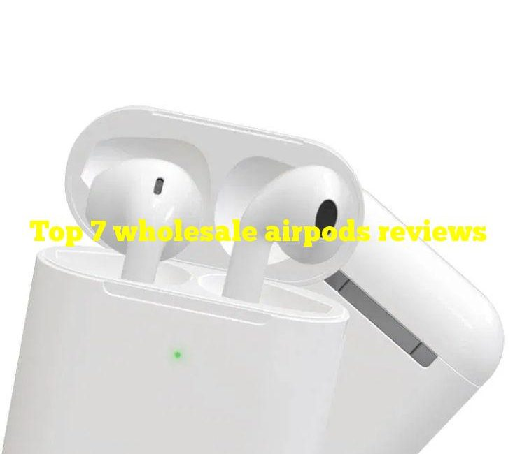 Top 7 wholesale airpods reviews